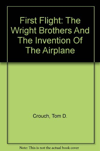9780756739843: First Flight: The Wright Brothers And The Invention Of The Airplane