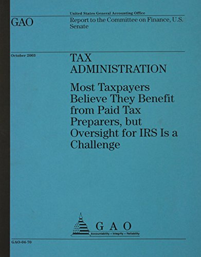 Tax Administration: Most Taxpayers Believe They Benefit From Paid Tax Preparers, But Oversight For Irs Is A Challenge (0756740193) by James R. White; Jonda Van Pelt