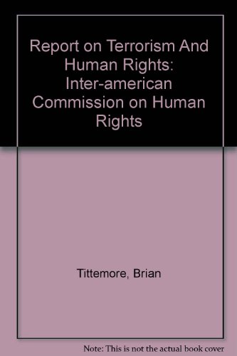 Report on Terrorism And Human Rights: Inter-american Commission on Human Rights: Brian Tittemore, ...