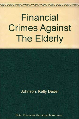Financial Crimes Against The Elderly: Kelly Dedel Johnson