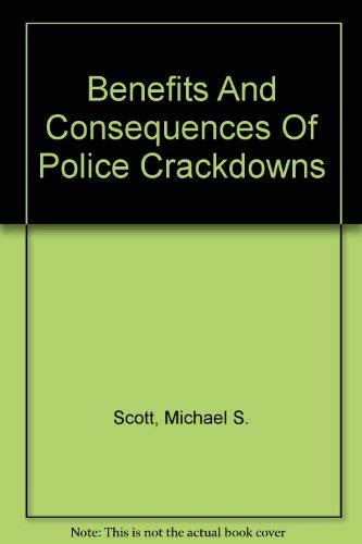 Benefits And Consequences Of Police Crackdowns: Scott, Michael S.
