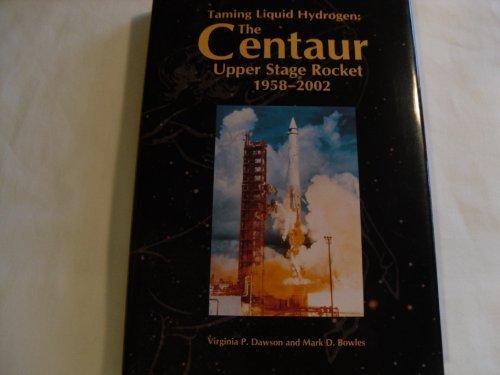 9780756743130: Taming Liquid Hydrogen: The Centaur Upper Stage Rocket 1958-2002