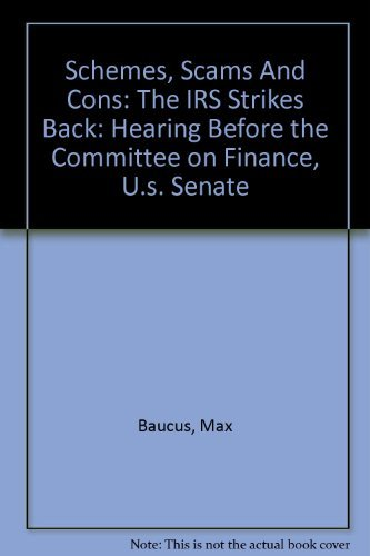 Schemes, Scams And Cons: The IRS Strikes Back: Hearing Before the Committee on Finance, U.s. Senate...