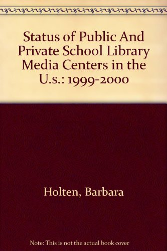 Status of Public And Private School Library Media Centers in the U.s.: 1999-2000: Barbara Holten