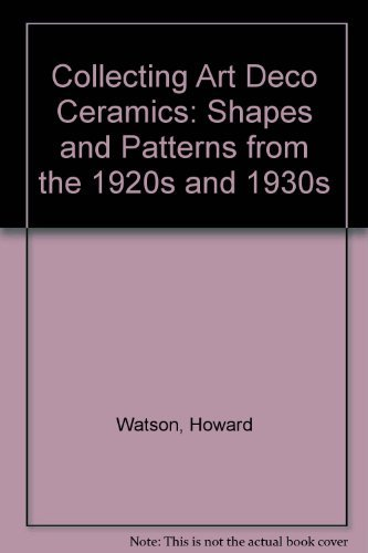 9780756750220: Collecting Art Deco Ceramics: Shapes and Patterns from the 1920s and 1930s