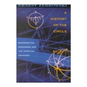 9780756750244: History of the Circle: Mathematical Reasoning and the Physical Universe