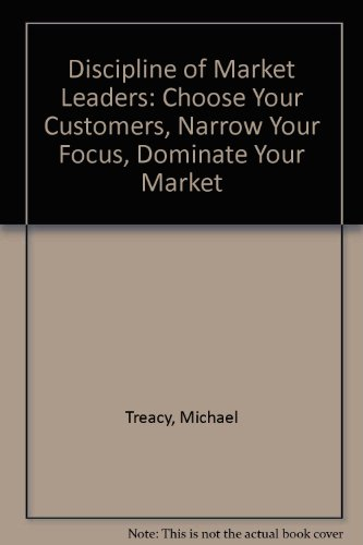 9780756750558: Discipline of Market Leaders: Choose Your Customers, Narrow Your Focus, Dominate Your Market