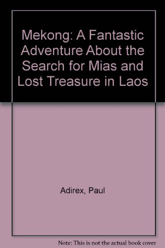 Mekong - A Fantastic Adventure About the Search for Mias and Lost Treasure in Laos: Adirex, Paul:
