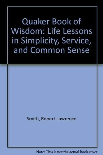 9780756751463: Quaker Book of Wisdom: Life Lessons in Simplicity, Service, and Common Sense