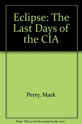 9780756751807: Eclipse: The Last Days of the CIA