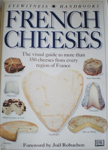 9780756753368: French Cheeses: The Visual Guide to More Than 350 Cheeses From Every Region of France