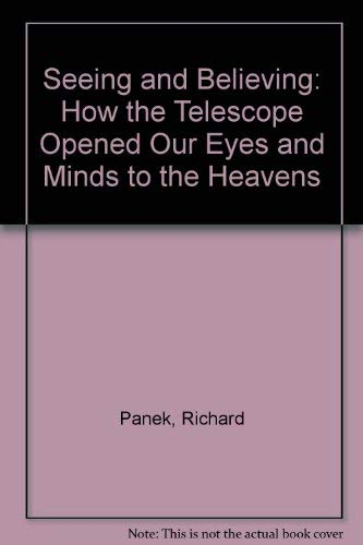 9780756753436: Seeing and Believing: How the Telescope Opened Our Eyes and Minds to the Heavens
