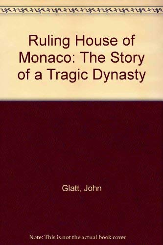 Ruling House of Monaco: The Story of a Tragic Dynasty (9780756753634) by John Glatt