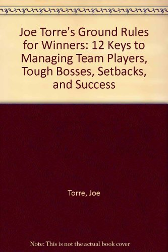 9780756753740: Joe Torre's Ground Rules for Winners: 12 Keys to Managing Team Players, Tough Bosses, Setbacks, and Success