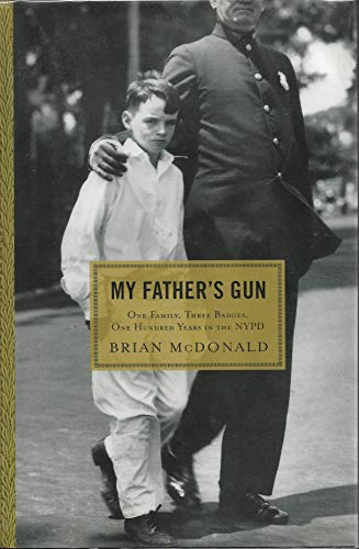 My Father's Gun: One Family, Three Badges, One Hundred Years in the NYPD: McDonald, Brian