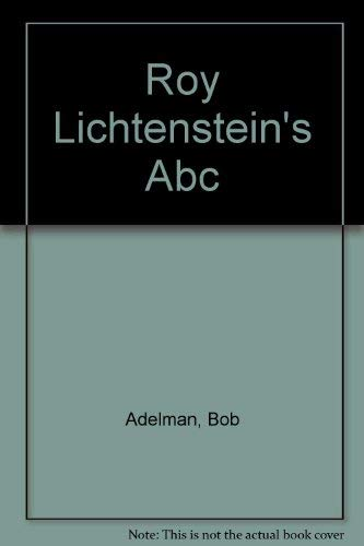 Roy Lichtenstein's ABC (0756754798) by Bob Adelman