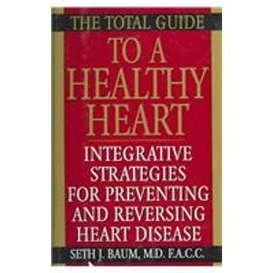 9780756755003: The Total Guide to a Healthy Heart: Integrative Strategies for Preventing and Reversing Heart Disease