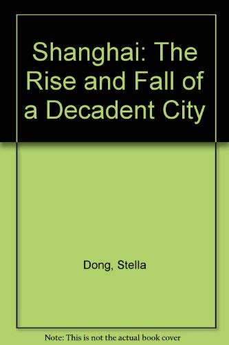 9780756755027: Shanghai: The Rise and Fall of a Decadent City