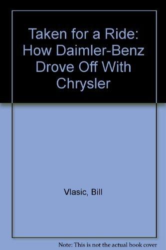 9780756756031: Taken for a Ride: How Daimler-Benz Drove Off with Chrysler