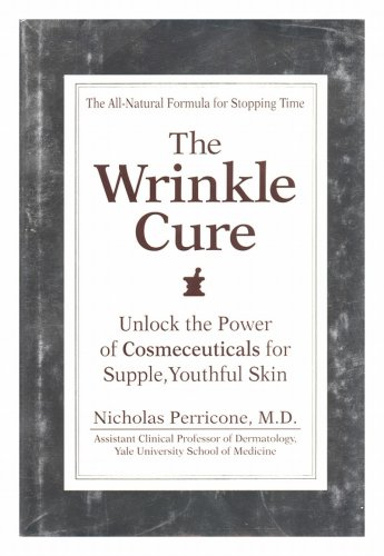 9780756756710: The Wrinkle Cure: Unlock the Power of Cosmeceuticals for Supple, Youthful Skin