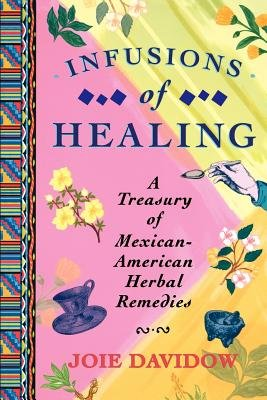 9780756756734: Infusions of Healing: A Treasury of Mexican-American Herbal Remedies