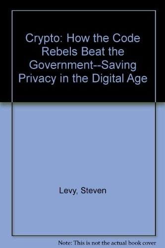 9780756757748: Crypto: How the Code Rebels Beat the Government--Saving Privacy in the Digital Age