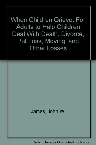 9780756757816: When Children Grieve: For Adults to Help Children Deal With Death, Divorce, Pet Loss, Moving, and Other Losses