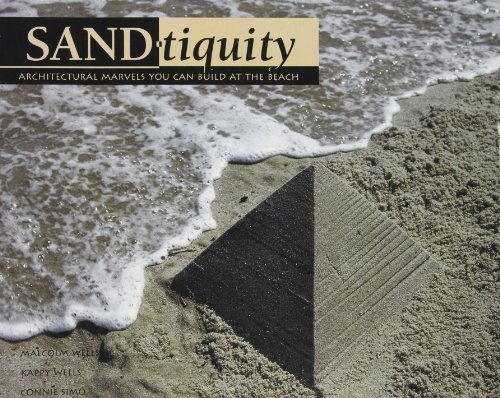 Sandtiquity: Architectural Marvels You Can Build at the Beach (0756758300) by Wells, Malcolm; Wells, Kappy; Simo, Connie