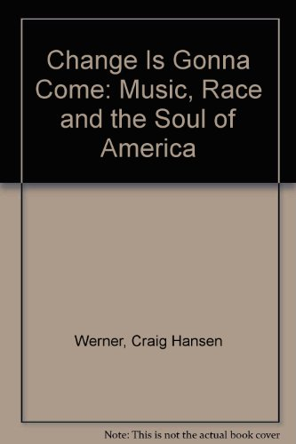 9780756758516: Change Is Gonna Come: Music, Race and the Soul of America