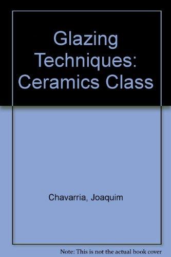 9780756758578: Glazing Techniques: Ceramics Class