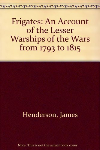 9780756758738: Frigates: An Account of the Lesser Warships of the Wars from 1793 to 1815