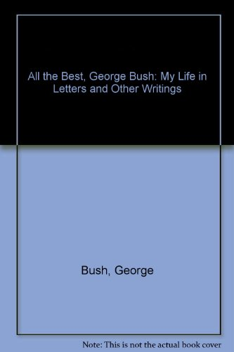 9780756758820: All the Best, George Bush: My Life in Letters and Other Writings