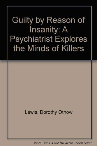 9780756758868: Guilty by Reason of Insanity: A Psychiatrist Explores the Minds of Killers