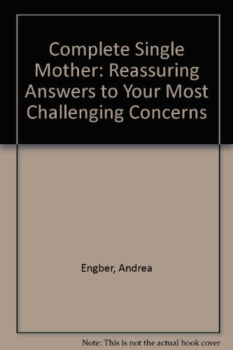 9780756758967: Complete Single Mother: Reassuring Answers to Your Most Challenging Concerns