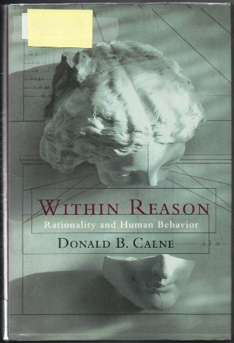 Within Reason: Rationality and Human Behavior: Calne, Donald B.