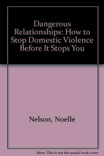 9780756759186: Dangerous Relationships: How to Stop Domestic Violence Before It Stops You