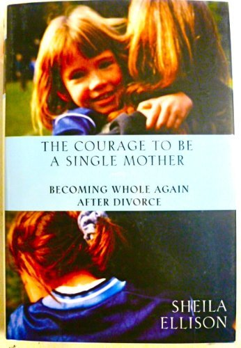 9780756759193: The Courage to Be a Single Mother: Becoming Whole Again After Divorce