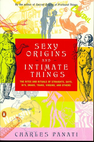 9780756759414: Sexy Origins and Intimate Things: The Rites and Rituals of Straights, Gays, Bi's, Drags, Trans, Virgins and Others