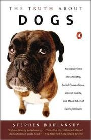 Truth About Dogs: An Inquiry into the Ancestry, Social Conventions, Mental Habits, and Moral Fiber of Canis Familiaris (0756759854) by Budiansky, Stephen