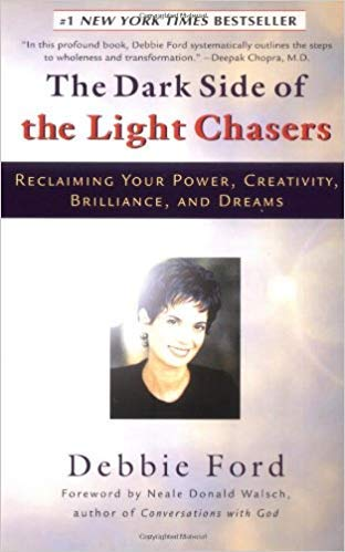 Dark Side of the Light Chasers: Reclaiming Your Power, Creativity, Brilliance, and Dreams (0756759951) by Debbie Ford