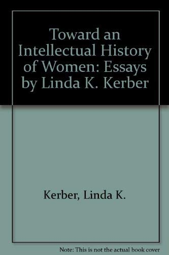 Toward an Intellectual History of Women: Essays by Linda K. Kerber (0756760062) by Kerber, Linda K.
