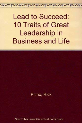 9780756760373: Lead to Succeed: 10 Traits of Great Leadership in Business and Life