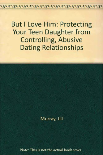 9780756760533: But I Love Him: Protecting Your Teen Daughter from Controlling, Abusive Dating Relationships