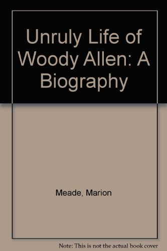 9780756760656: Unruly Life of Woody Allen: A Biography