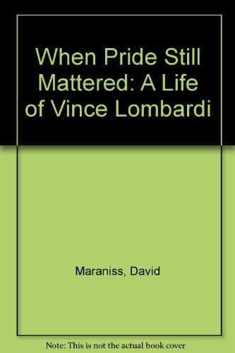 9780756760700: When Pride Still Mattered: A Life of Vince Lombardi