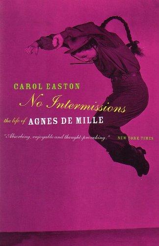 No Intermission: The Life of Agnes De Mille: Easton, Carol