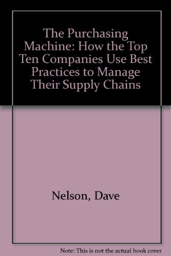 9780756761288: The Purchasing Machine: How the Top Ten Companies Use Best Practices to Manage Their Supply Chains