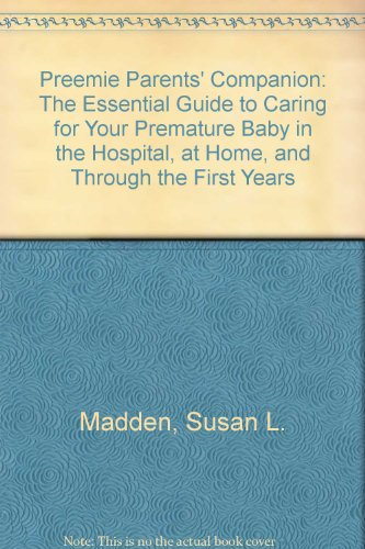 9780756761325: Preemie Parents' Companion: The Essential Guide to Caring for Your Premature Baby in the Hospital, at Home, and Through the First Years