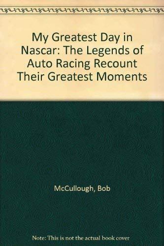 9780756761370: My Greatest Day in Nascar: The Legends of Auto Racing Recount Their Greatest Moments
