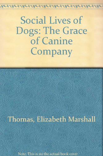 9780756761707: Social Lives of Dogs: The Grace of Canine Company